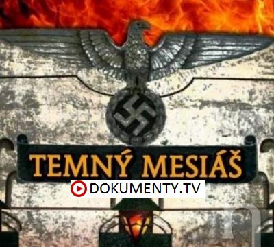 Temný Mesiáš – Okultní záhady Třetí říše -dokument