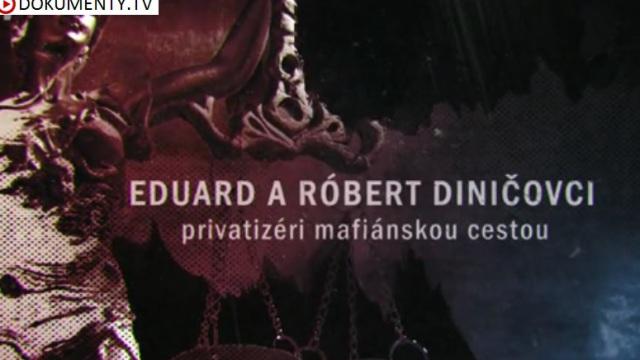 Mafiáni: Eduard a Róbert Diničovci – privatizéri mafiánskou cestou -dokument