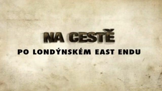 Na cestě po londýnském East Endu -dokument