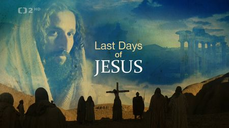 Poslední dny Ježíše Krista? (komplet 1-2) -dokument