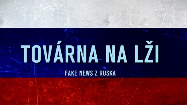 Továrna na lži aneb Fake news z Ruska -dokument