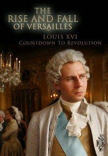 Vzestup a pád Versailles: Ludvík XVI. : Na úsvitu revoluce -dokument